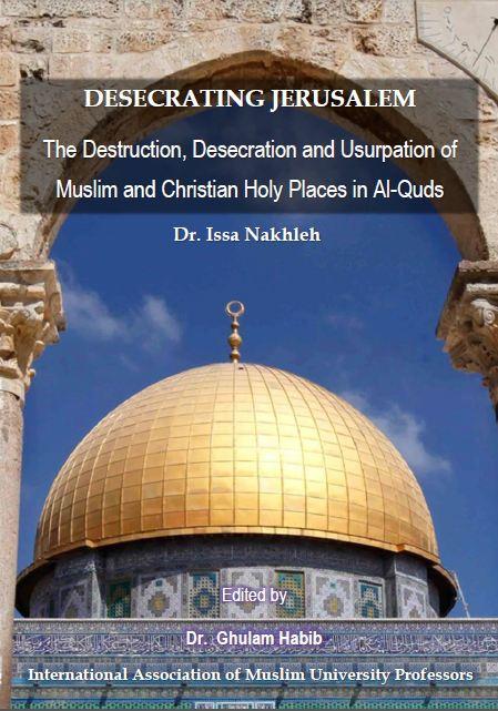 Publication of: 'Desecrating Jerusalem: The Destruction, Desecration and Usurpation of Muslim and Christian Holy Places in Al-Quds'